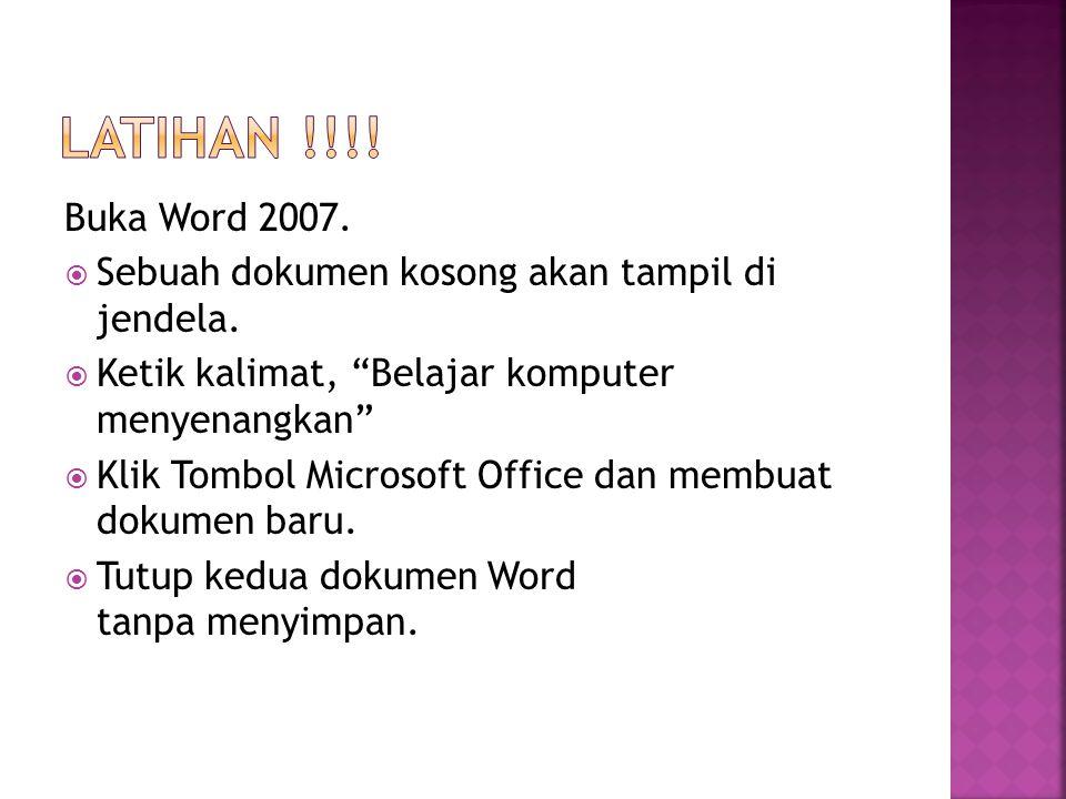 LATIHAN !!!! Buka Word 2007. Sebuah dokumen kosong akan tampil di jendela. Ketik kalimat, Belajar komputer menyenangkan