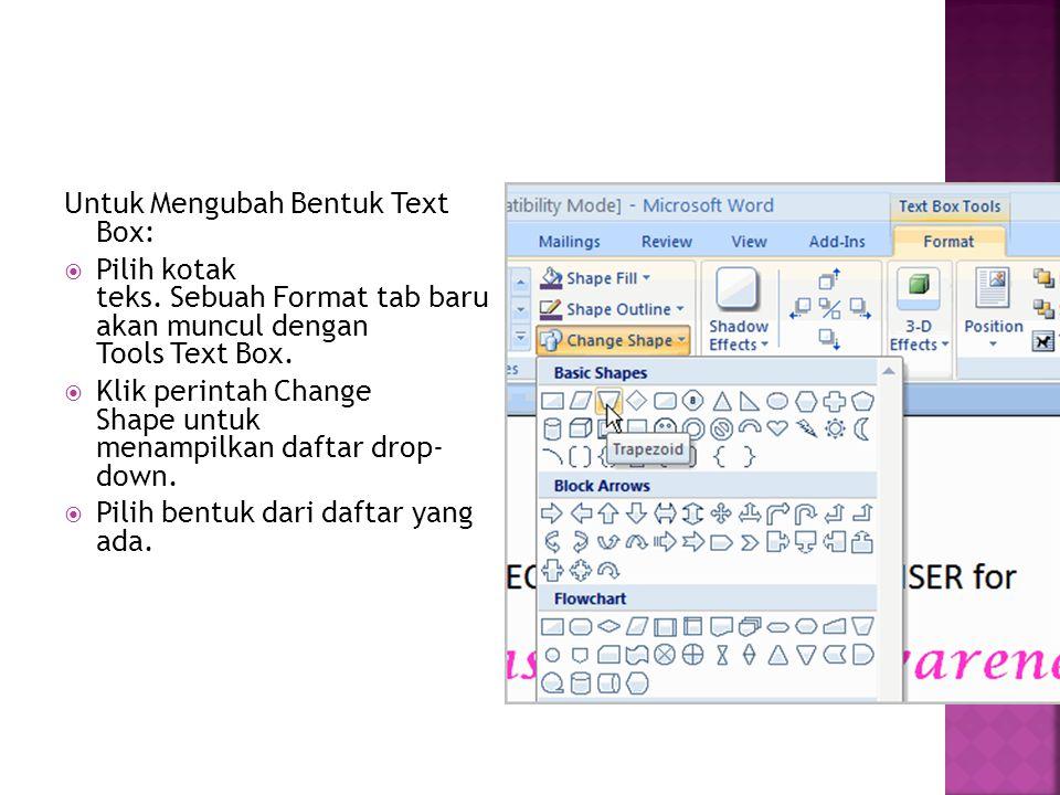 Untuk Mengubah Bentuk Text Box:
