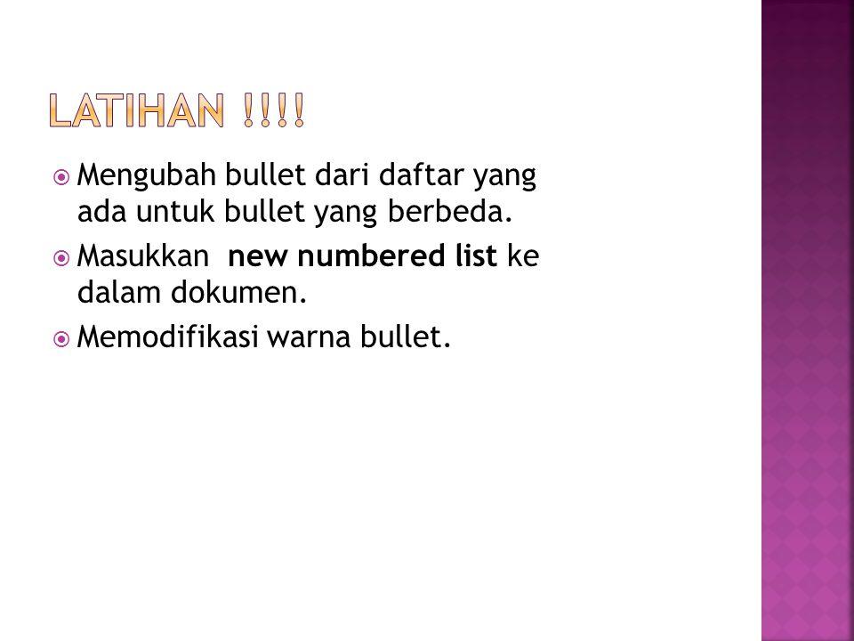 LATIHAN !!!! Mengubah bullet dari daftar yang ada untuk bullet yang berbeda. Masukkan new numbered list ke dalam dokumen.