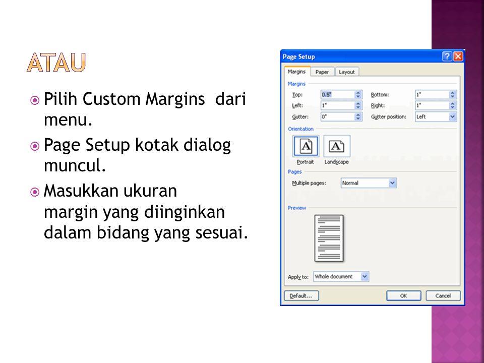 Atau Pilih Custom Margins dari menu. Page Setup kotak dialog muncul.