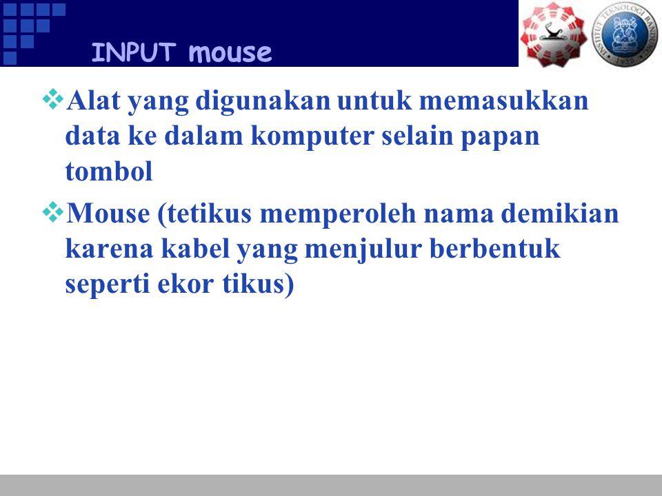 INPUT mouse Alat yang digunakan untuk memasukkan data ke dalam komputer selain papan tombol.