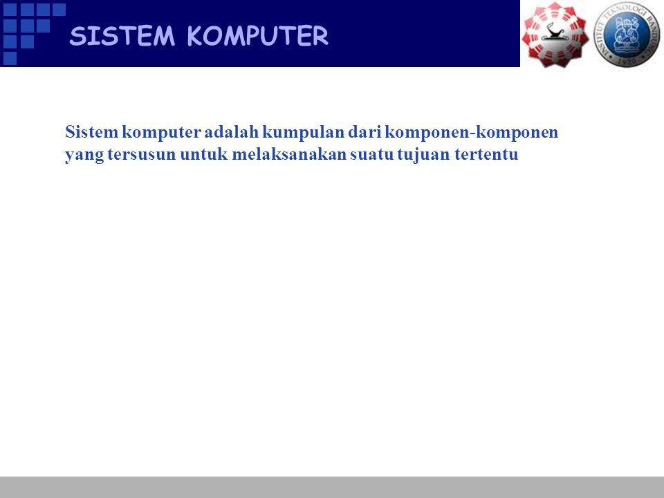 SISTEM KOMPUTER Sistem komputer adalah kumpulan dari komponen-komponen yang tersusun untuk melaksanakan suatu tujuan tertentu.