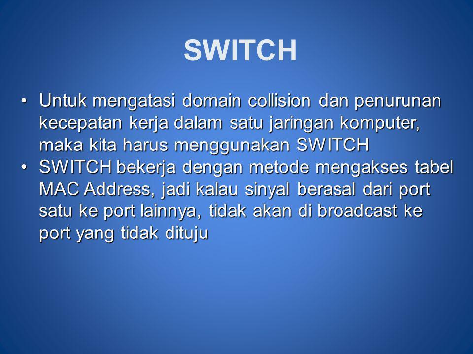 SWITCH Untuk mengatasi domain collision dan penurunan kecepatan kerja dalam satu jaringan komputer, maka kita harus menggunakan SWITCH.
