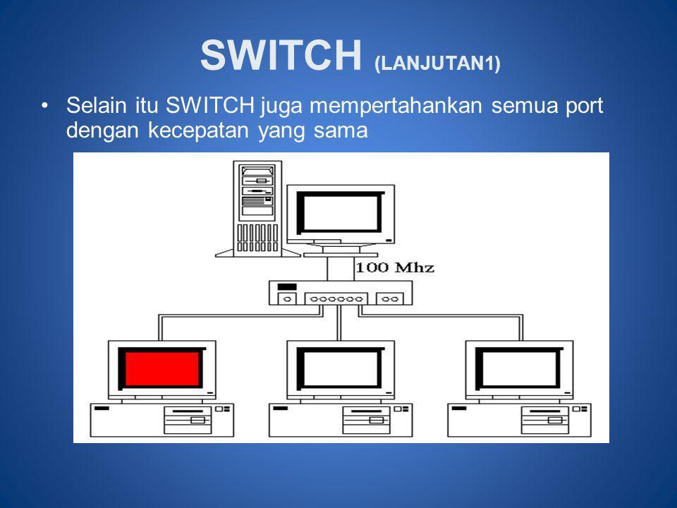 SWITCH (LANJUTAN1) Selain itu SWITCH juga mempertahankan semua port dengan kecepatan yang sama