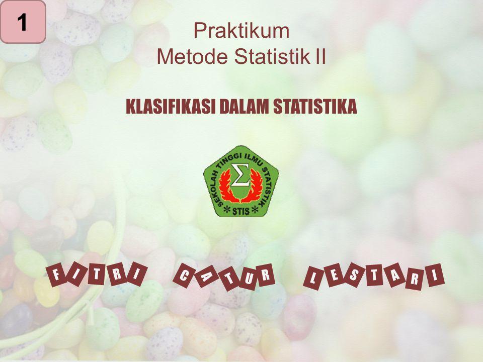 1 Praktikum Metode Statistik II KLASIFIKASI DALAM STATISTIKA I F R T C