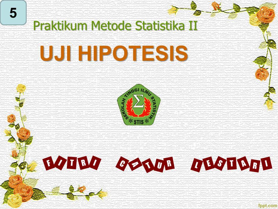 UJI HIPOTESIS 5 Praktikum Metode Statistika II I F R T C T U A R L E T