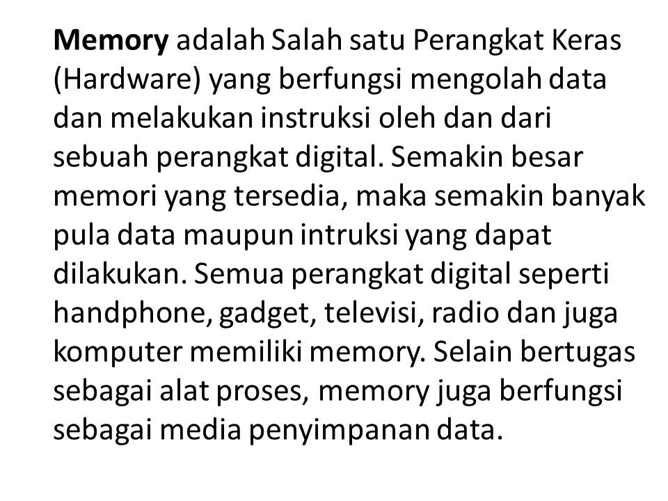 Memory adalah Salah satu Perangkat Keras (Hardware) yang berfungsi mengolah data dan melakukan instruksi oleh dan dari sebuah perangkat digital.