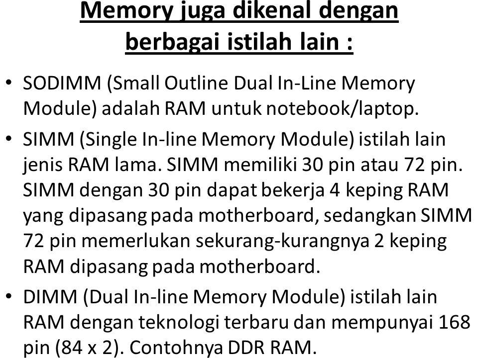 Memory juga dikenal dengan berbagai istilah lain :