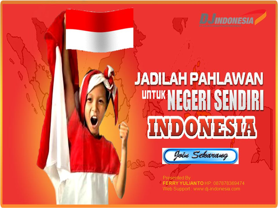 Presented By FERRY YULIANTO HP: 087878369474 Web Support : www.dj-indonesia.com