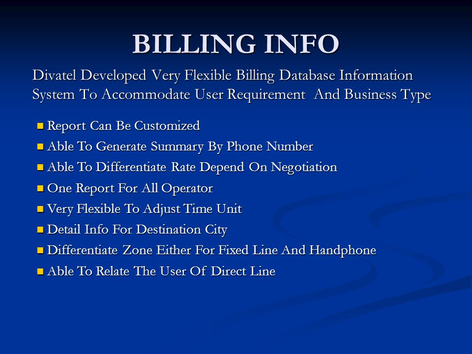 BILLING INFO Divatel Developed Very Flexible Billing Database Information System To Accommodate User Requirement And Business Type.