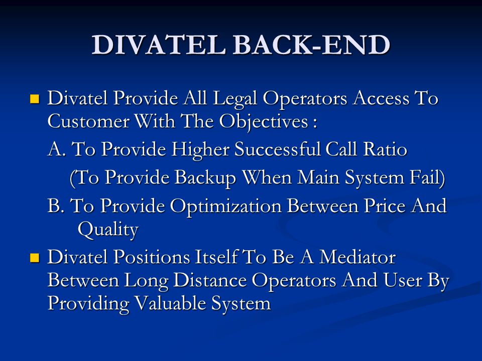 DIVATEL BACK-END Divatel Provide All Legal Operators Access To Customer With The Objectives : A. To Provide Higher Successful Call Ratio.