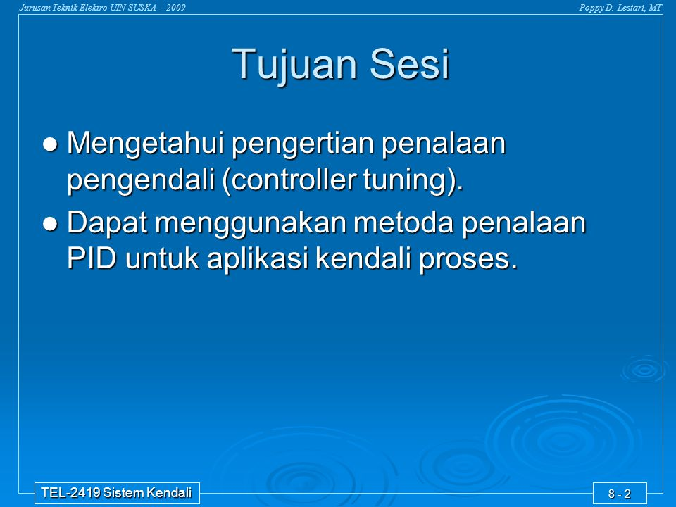 Tujuan Sesi Mengetahui pengertian penalaan pengendali (controller tuning). Dapat menggunakan metoda penalaan PID untuk aplikasi kendali proses.