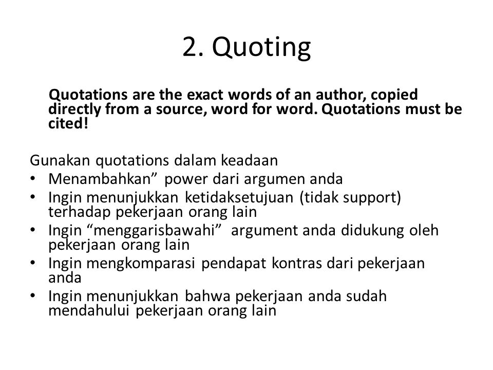 2. Quoting Quotations are the exact words of an author, copied directly from a source, word for word. Quotations must be cited!