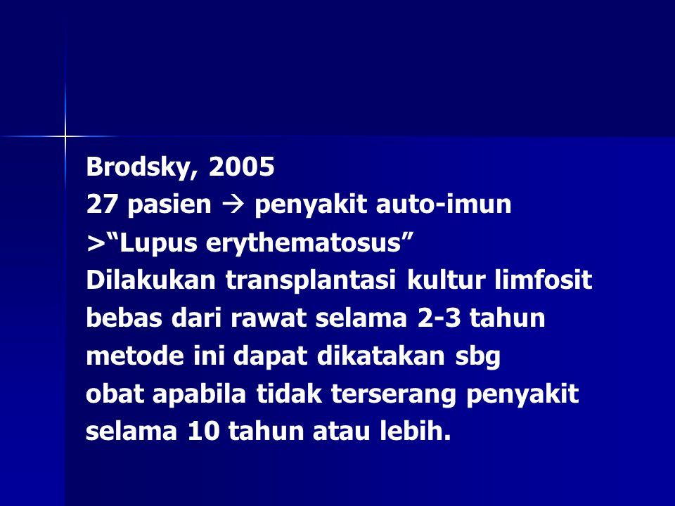 Brodsky, 2005 27 pasien  penyakit auto-imun. > Lupus erythematosus Dilakukan transplantasi kultur limfosit.