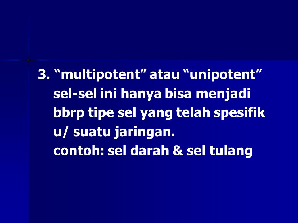 3. multipotent atau unipotent