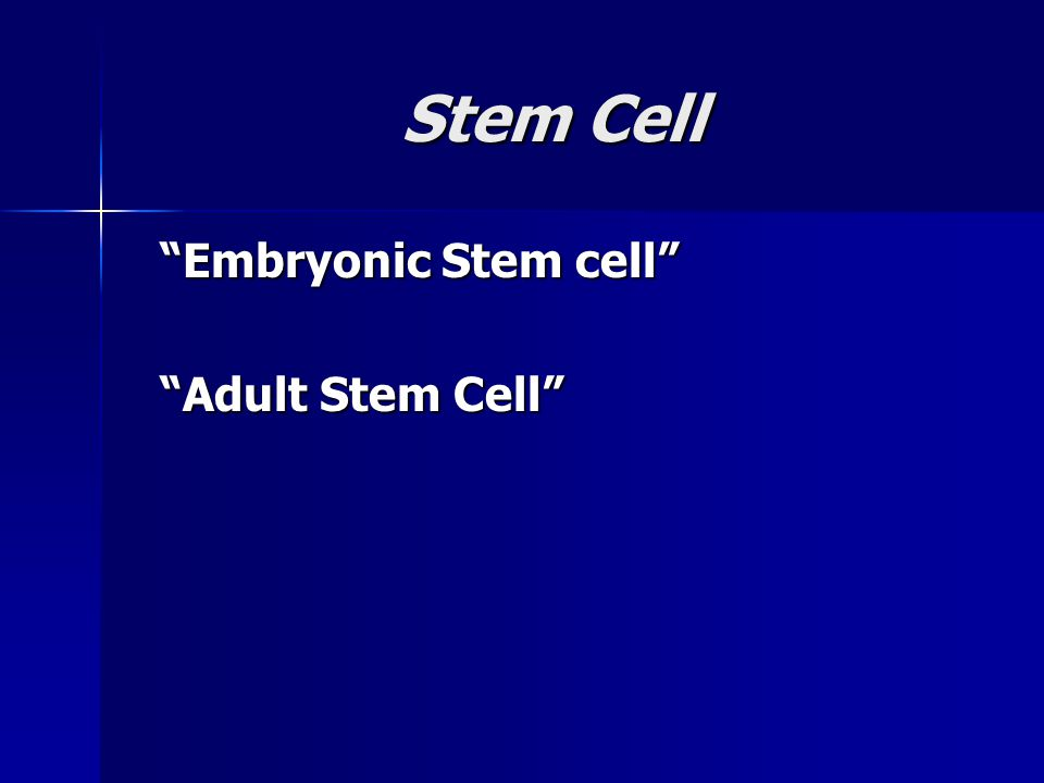 Stem Cell Embryonic Stem cell Adult Stem Cell