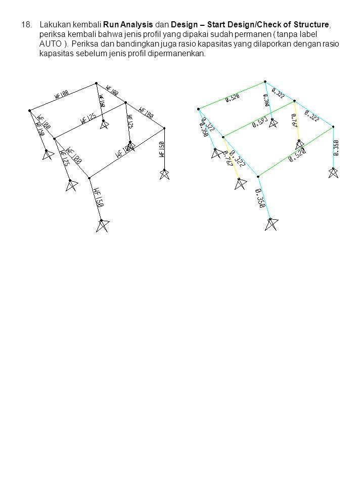 Lakukan kembali Run Analysis dan Design – Start Design/Check of Structure, periksa kembali bahwa jenis profil yang dipakai sudah permanen ( tanpa label AUTO ).
