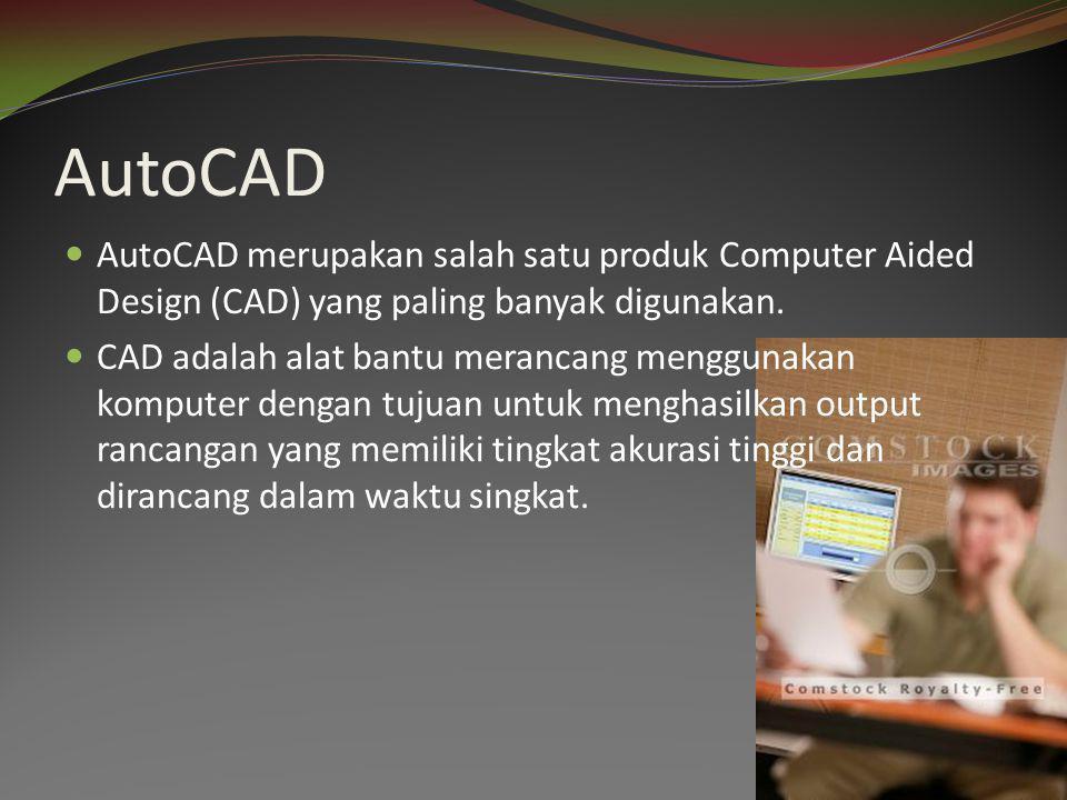 AutoCAD AutoCAD merupakan salah satu produk Computer Aided Design (CAD) yang paling banyak digunakan.
