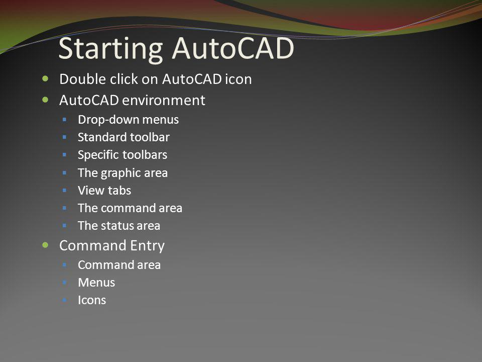 Starting AutoCAD Double click on AutoCAD icon AutoCAD environment