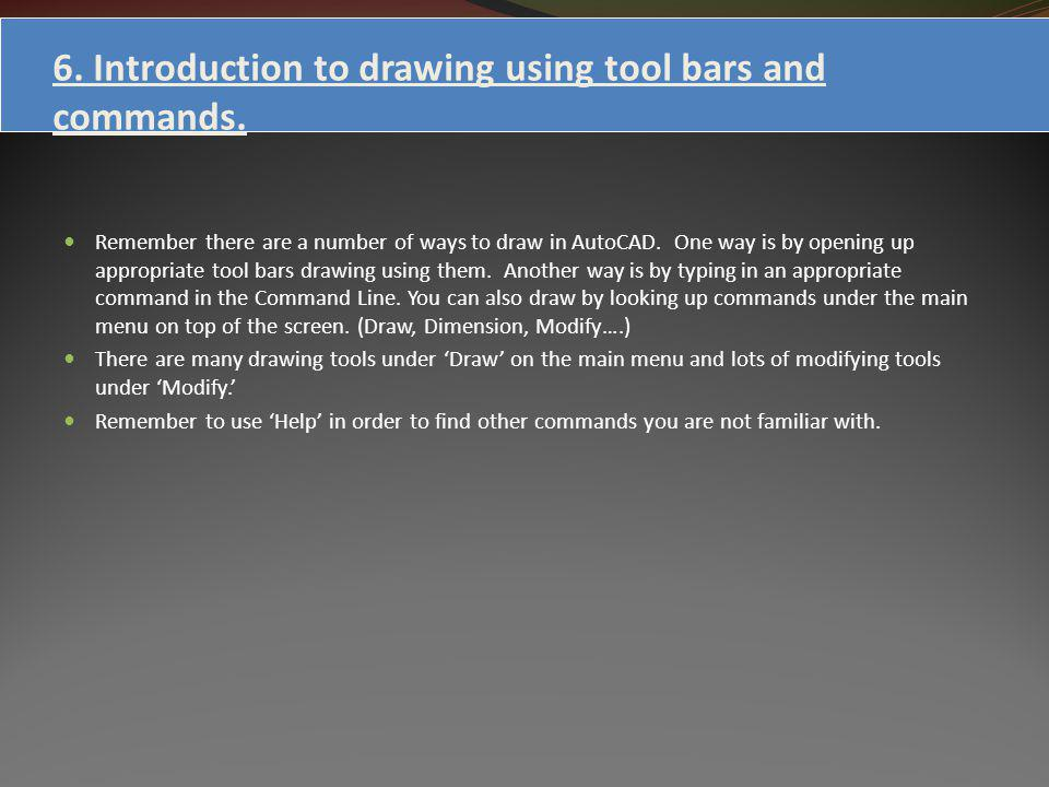 6. Introduction to drawing using tool bars and commands.