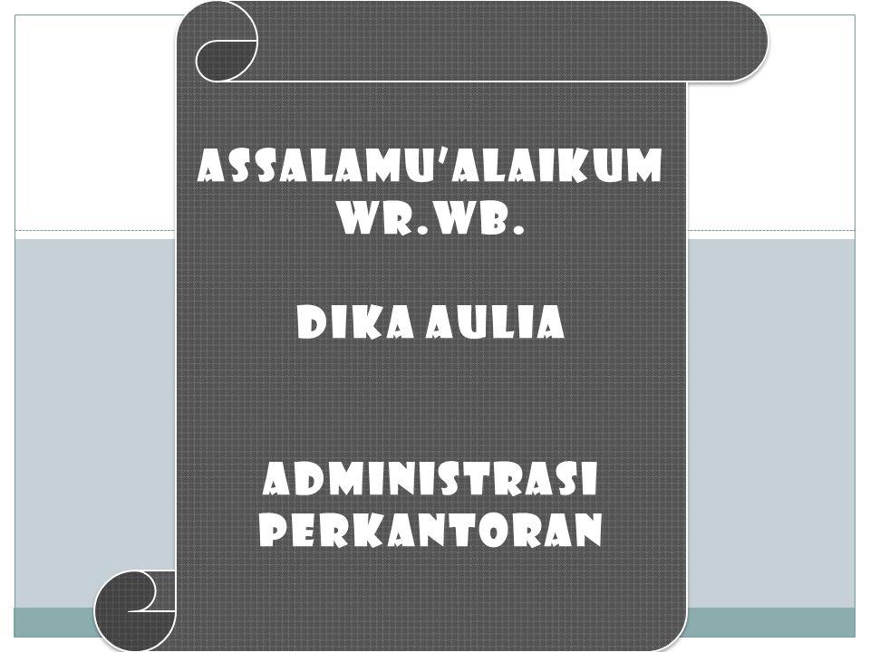 ASSALAMU'ALAIKUM WR.WB. DIKA AULIA ADMINISTRASI PERKANTORAN