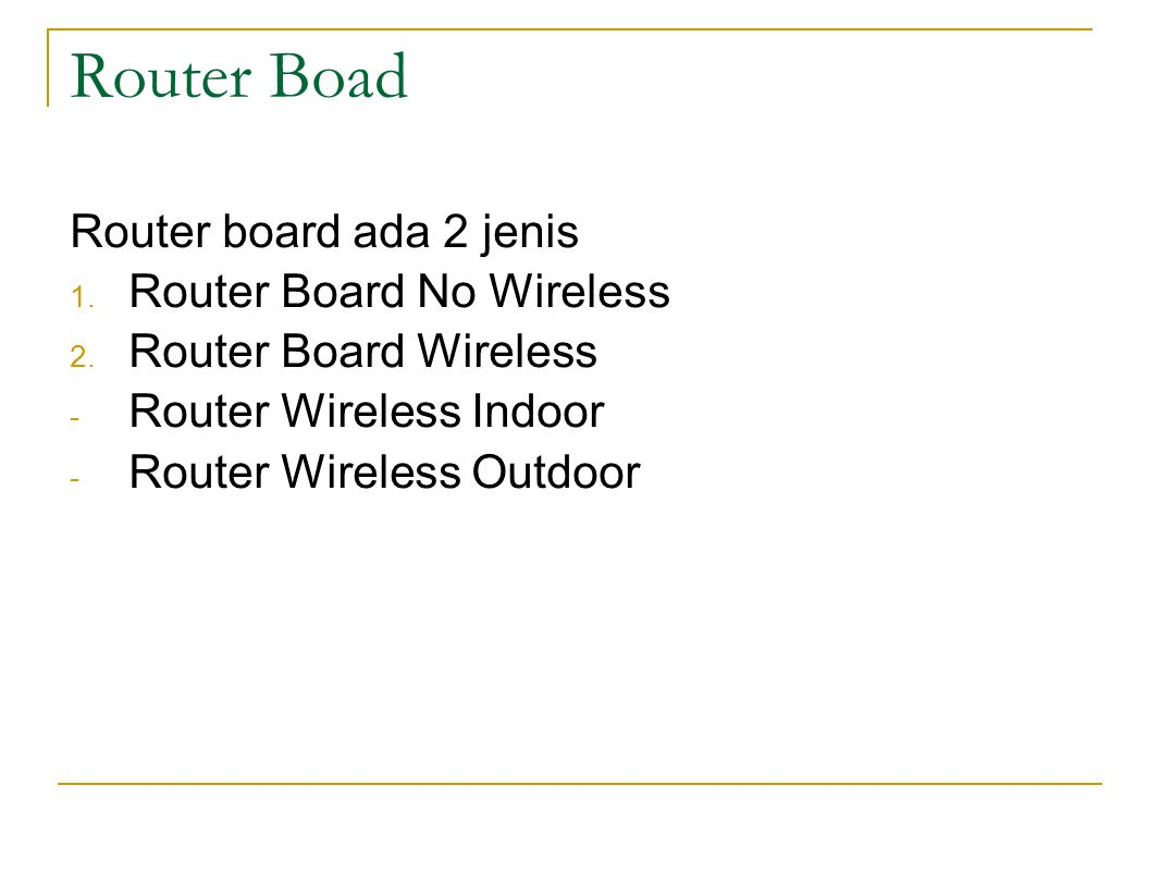 Router Boad Router board ada 2 jenis Router Board No Wireless
