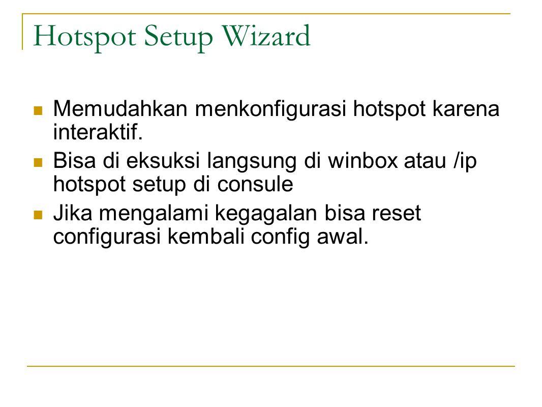 Hotspot Setup Wizard Memudahkan menkonfigurasi hotspot karena interaktif. Bisa di eksuksi langsung di winbox atau /ip hotspot setup di consule.