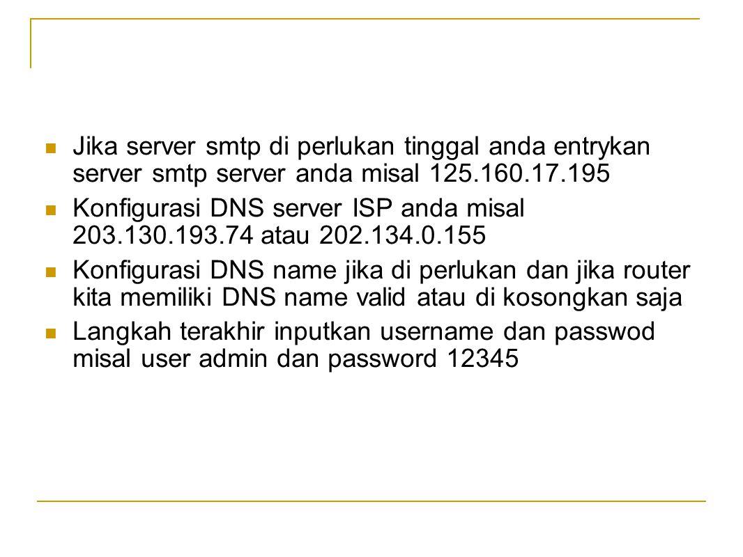 Jika server smtp di perlukan tinggal anda entrykan server smtp server anda misal 125.160.17.195
