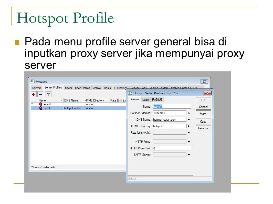 Hotspot Profile Pada menu profile server general bisa di inputkan proxy server jika mempunyai proxy server.