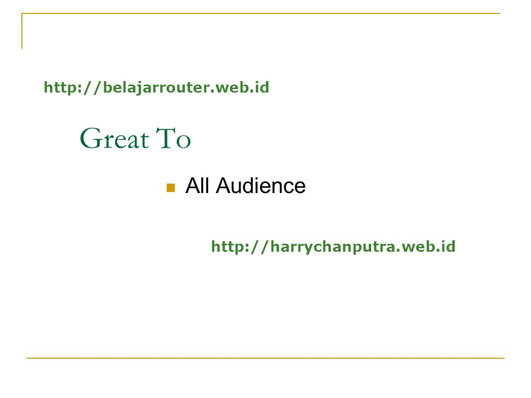 Great To All Audience http://belajarrouter.web.id