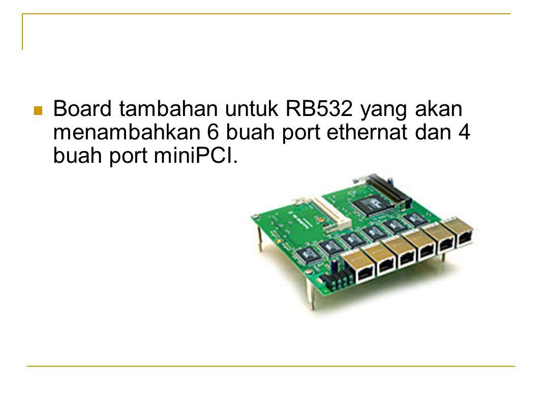Board tambahan untuk RB532 yang akan menambahkan 6 buah port ethernat dan 4 buah port miniPCI.