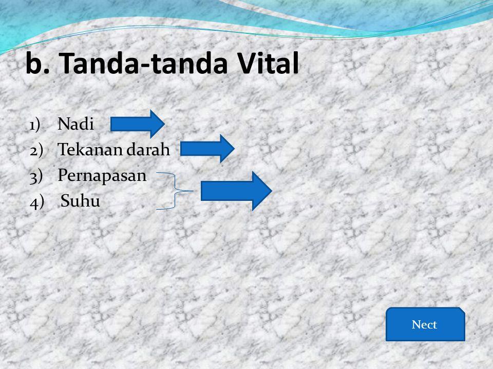 b. Tanda-tanda Vital Nadi Tekanan darah Pernapasan Suhu Nect