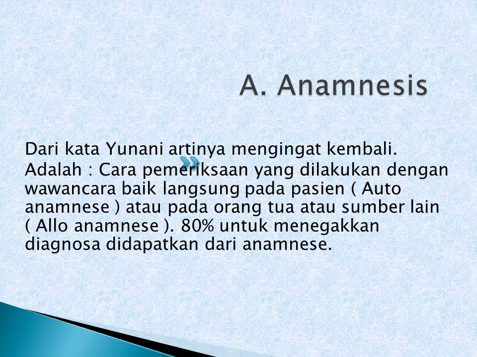 A. Anamnesis Dari kata Yunani artinya mengingat kembali.