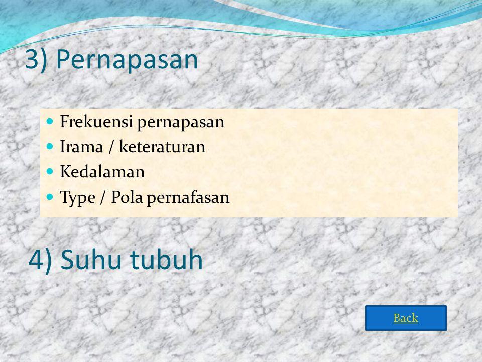 4) Suhu tubuh 3) Pernapasan Frekuensi pernapasan Irama / keteraturan