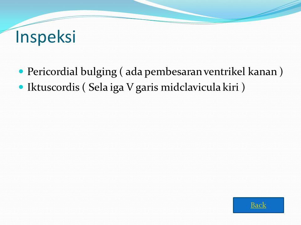Inspeksi Pericordial bulging ( ada pembesaran ventrikel kanan )