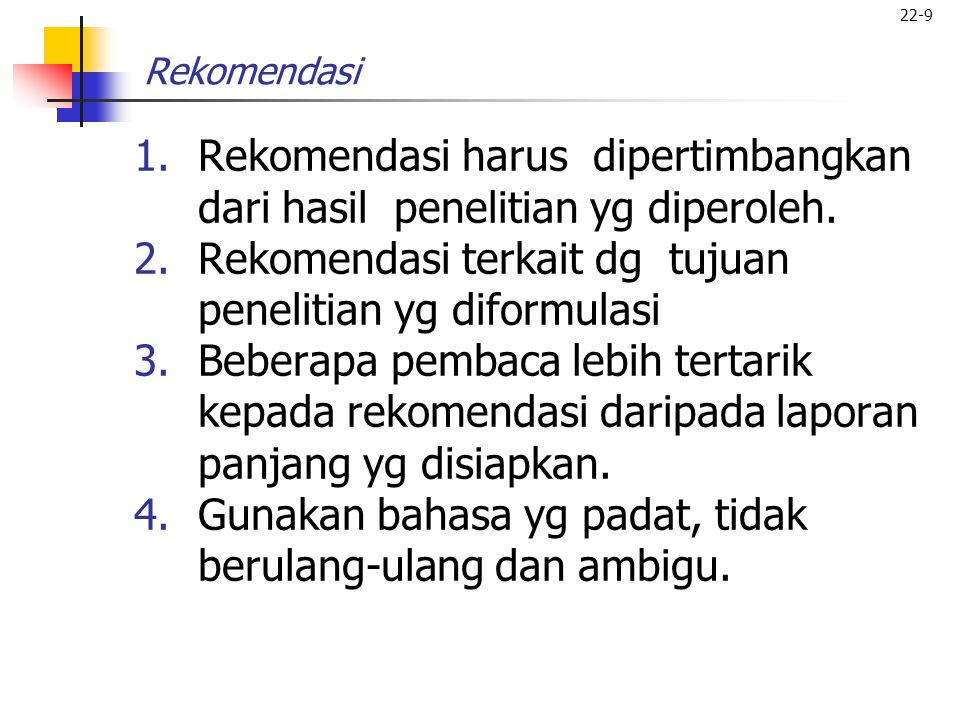 Rekomendasi harus dipertimbangkan dari hasil penelitian yg diperoleh.