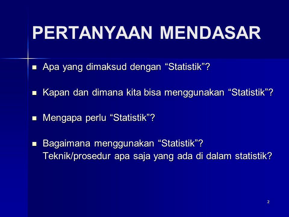 PERTANYAAN MENDASAR Apa yang dimaksud dengan Statistik