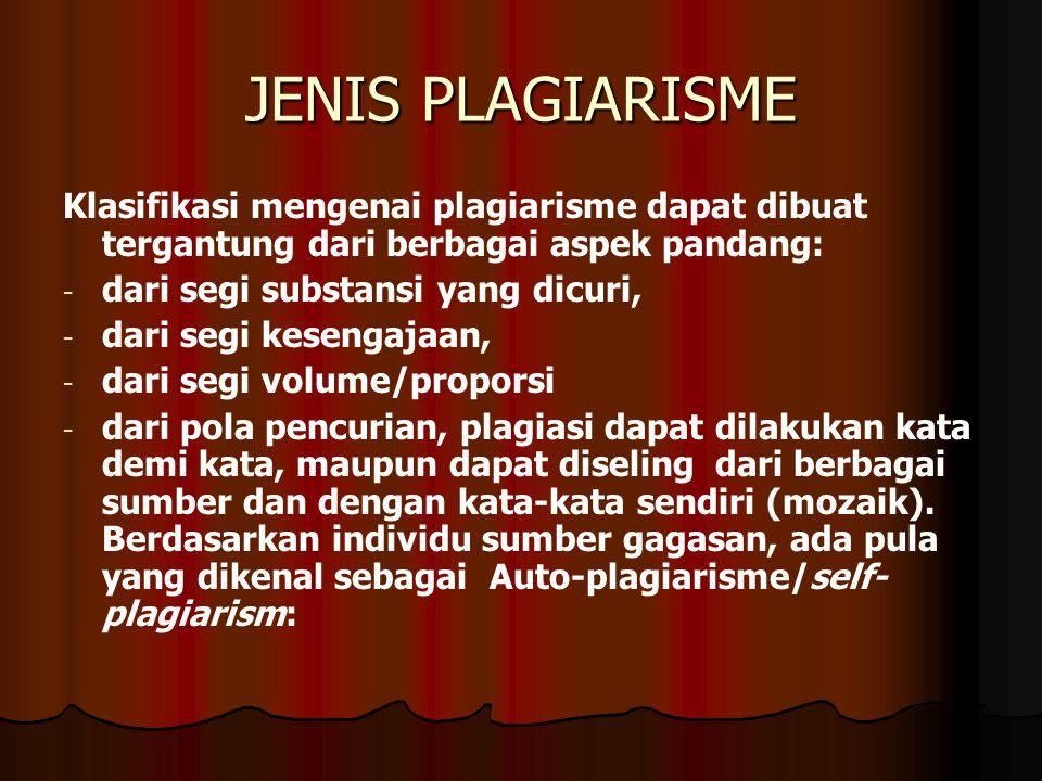 JENIS PLAGIARISME Klasifikasi mengenai plagiarisme dapat dibuat tergantung dari berbagai aspek pandang: