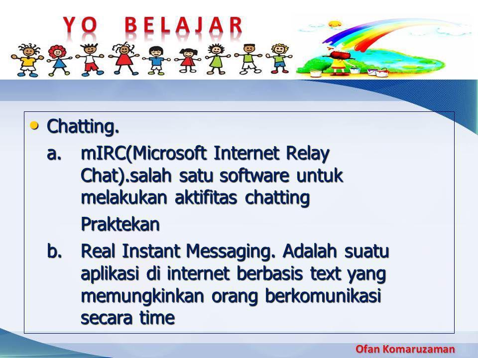 Chatting. a. mIRC(Microsoft Internet Relay Chat).salah satu software untuk melakukan aktifitas chatting.