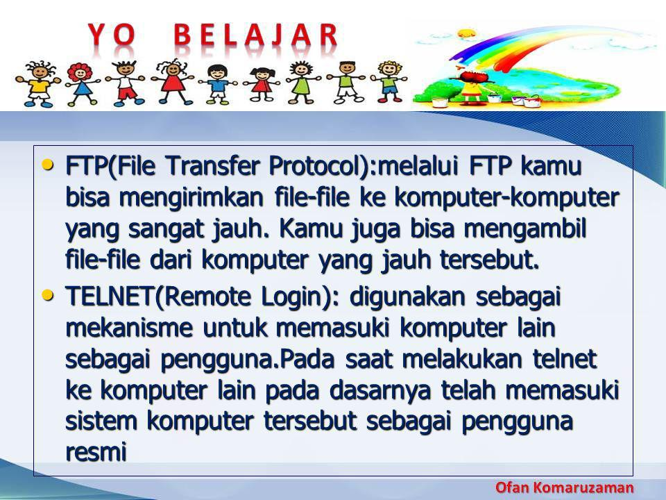FTP(File Transfer Protocol):melalui FTP kamu bisa mengirimkan file-file ke komputer-komputer yang sangat jauh. Kamu juga bisa mengambil file-file dari komputer yang jauh tersebut.