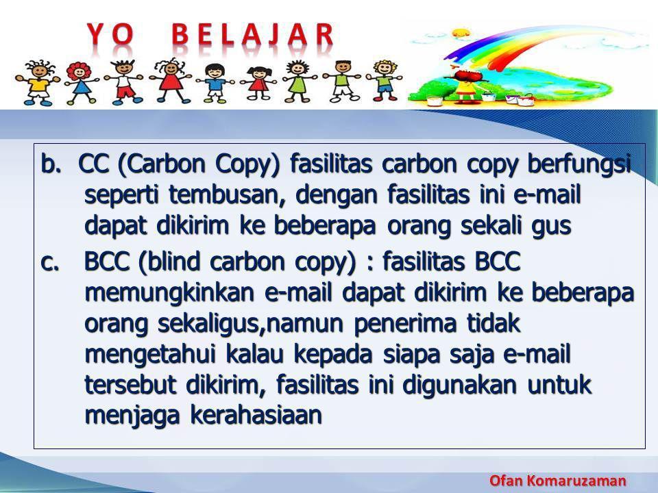 b. CC (Carbon Copy) fasilitas carbon copy berfungsi seperti tembusan, dengan fasilitas ini e-mail dapat dikirim ke beberapa orang sekali gus