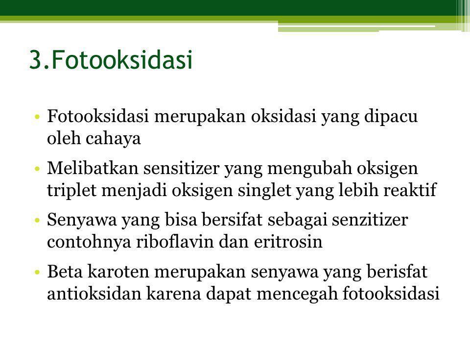 3.Fotooksidasi Fotooksidasi merupakan oksidasi yang dipacu oleh cahaya