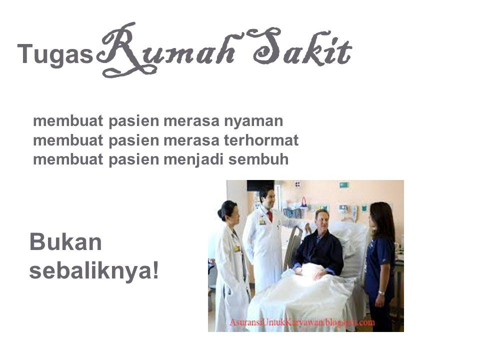 TugasRumah Sakit Bukan sebaliknya! membuat pasien merasa nyaman