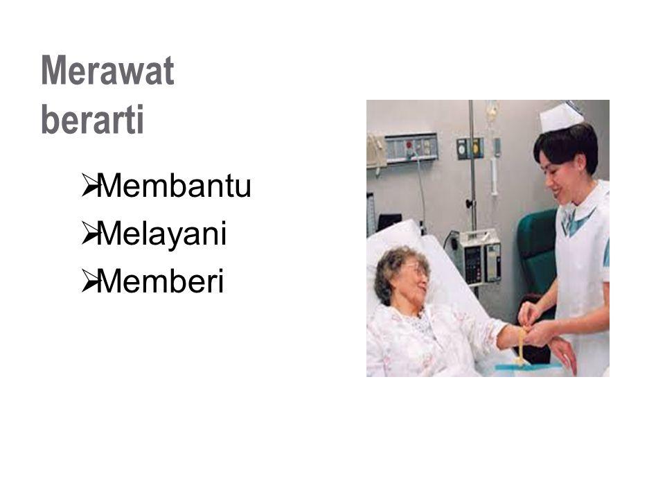 Merawat berarti Membantu Melayani Memberi