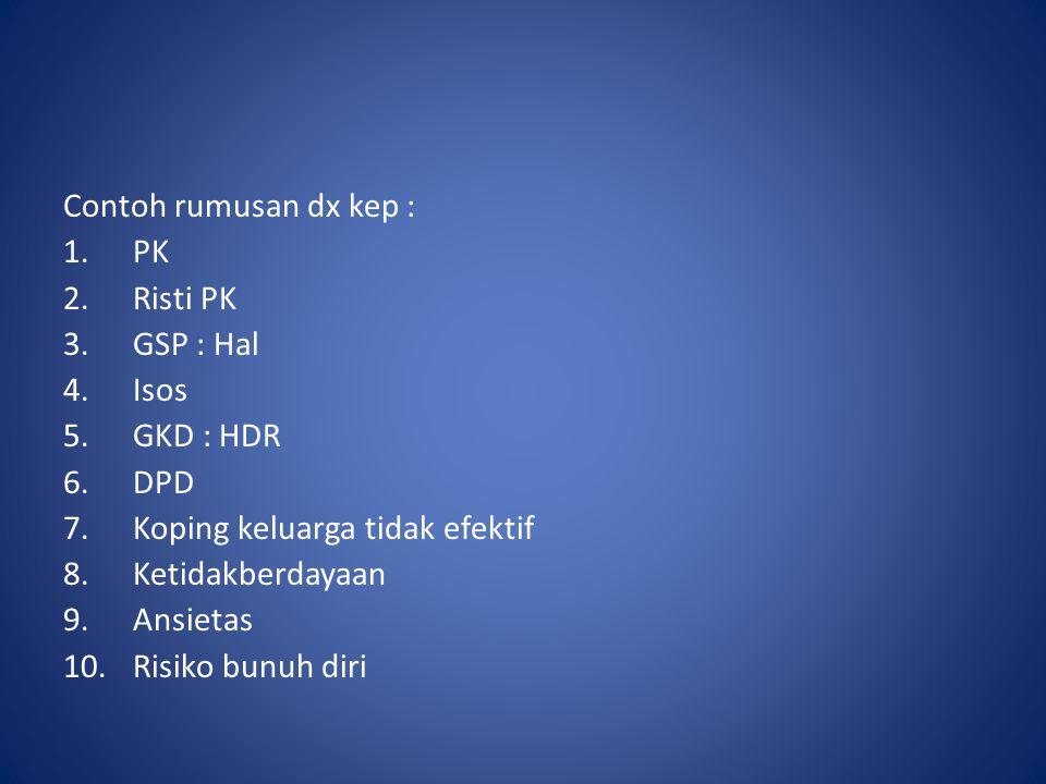 Contoh rumusan dx kep : PK. Risti PK. GSP : Hal. Isos. GKD : HDR. DPD. Koping keluarga tidak efektif.