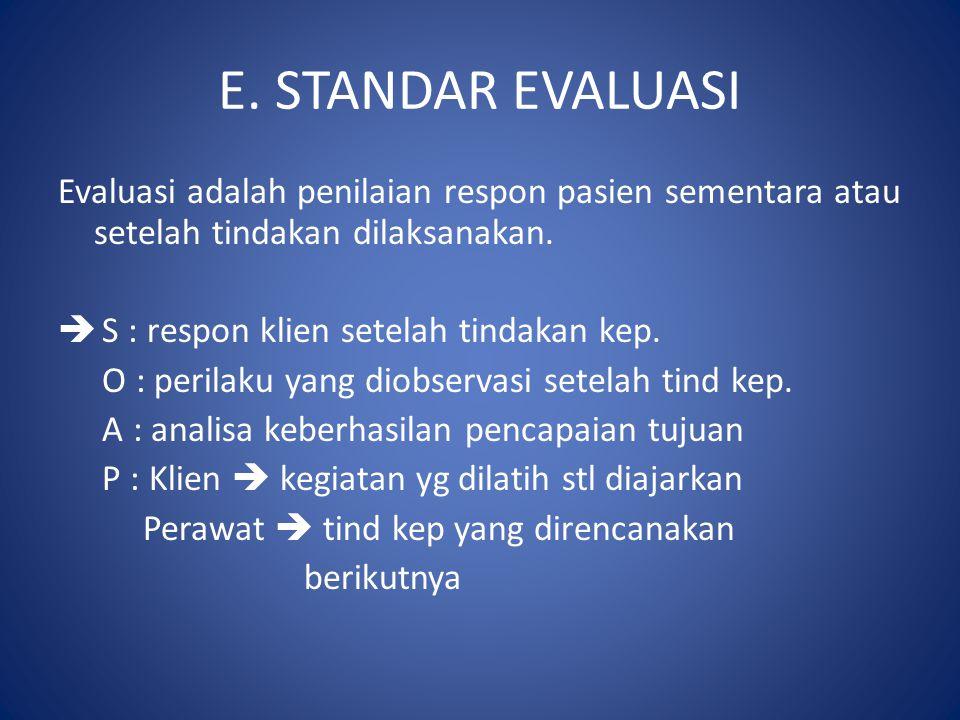E. STANDAR EVALUASI Evaluasi adalah penilaian respon pasien sementara atau setelah tindakan dilaksanakan.