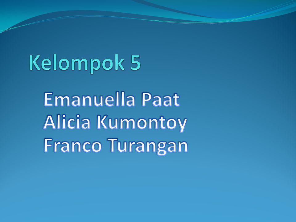 Kelompok 5 Emanuella Paat Alicia Kumontoy Franco Turangan