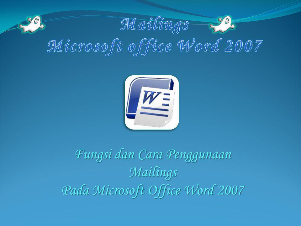 Fungsi dan Cara Penggunaan Mailings Pada Microsoft Office Word 2007