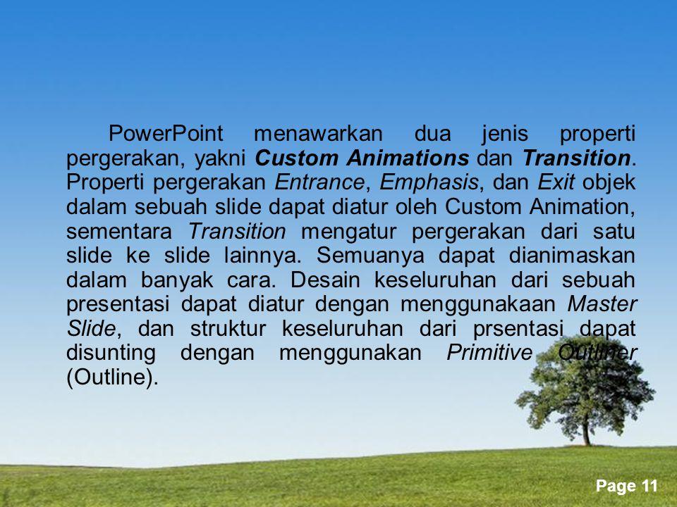 PowerPoint menawarkan dua jenis properti pergerakan, yakni Custom Animations dan Transition.
