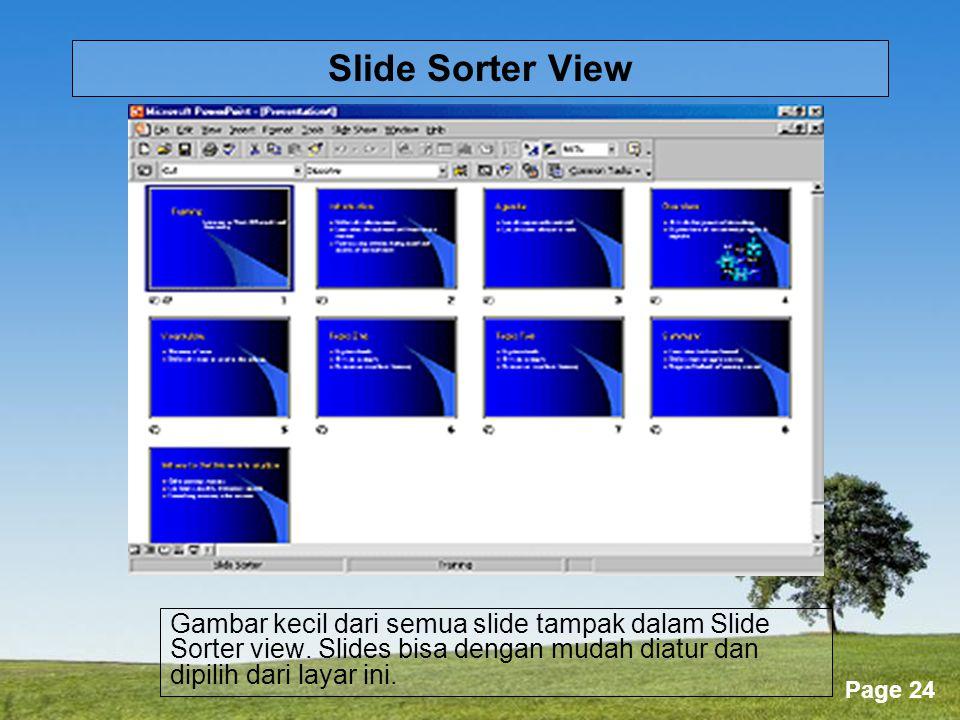 Slide Sorter View Gambar kecil dari semua slide tampak dalam Slide Sorter view.